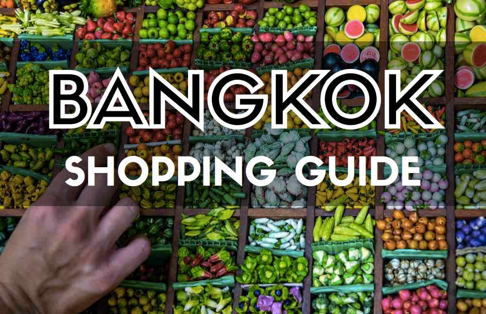 Bangkok Shopping Guide: 7 Places To Shop Until You Drop!