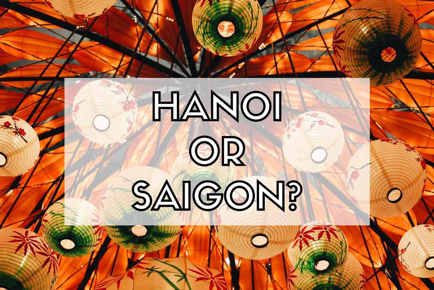 Hanoi vs Ho Chi Minh City: Which City To Visit In Vietnam?