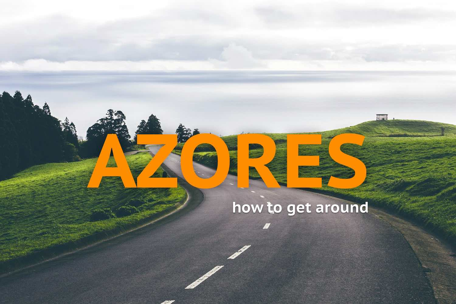 How to Get Around the Azores Islands | Geeky Explorer